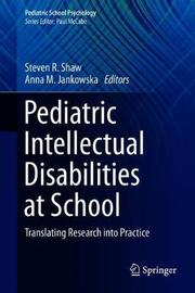 Pediatric Intellectual Disabilities at School by Steven R. Shaw