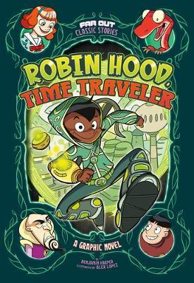 Robin Hood, Time Traveler: a Graphic Novel (Far out Classic Stories) by Benjamin Harper