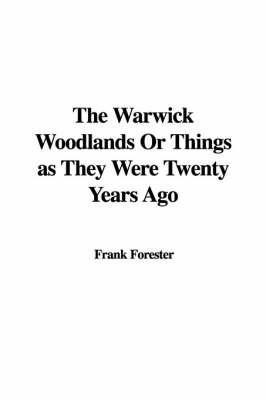 The Warwick Woodlands or Things as They Were Twenty Years Ago by Frank Forester
