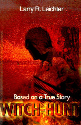 Witch-Hunt: Based on a True Story by Larry R. Leichter