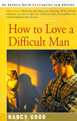 How to Love a Difficult Man by Nancy Good