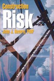 Construction Risk: A Guide to the Identification and Mitigation of Construction Risks by John J. Revere Pmp image