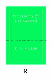 The Facts of Causation by D.H. Mellor