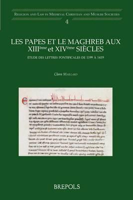 Les Papes Et Le Maghreb Aux Xiiieme Et Xiveme Siecles: Etude Des Lettres Pontificales de 1199 a 1419 by C Maillard image