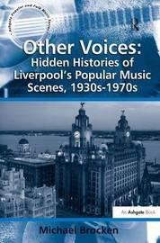 Other Voices: Hidden Histories of Liverpool's Popular Music Scenes, 1930s-1970s by Michael Brocken