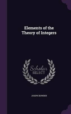 Elements of the Theory of Integers by Joseph Bowden image