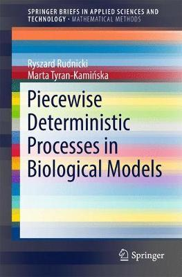 Piecewise Deterministic Processes in Biological Models by Ryszard Rudnicki
