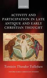 Activity and Participation in Late Antique and Early Christian Thought by Torstein Theodor Tollefsen