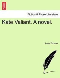 Kate Valiant. a Novel. by Annie Thomas