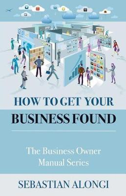 How to Get Your Business Found by Sebastian V Alongi