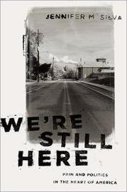 We're Still Here by Jennifer M. Silva