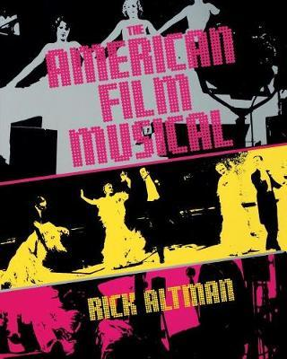 The American Film Musical by Charles (Rick) F. Altman
