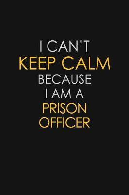 I Can't Keep Calm Because I Am A Prison Officer by Blue Stone Publishers image