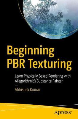Beginning PBR Texturing by Abhishek Kumar