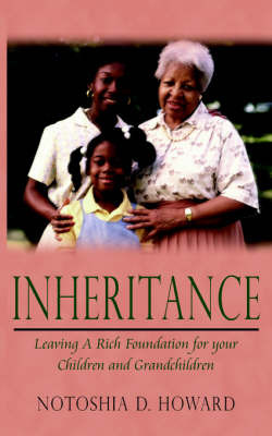 Inheritance: Leaving a Rich Foundation for Your Children and Grandchildren by Notoshia D. Howard image