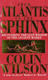 From Atlantis to the Sphinx: Recovering the Lost Wisdom of the Ancient World by Colin Wilson image