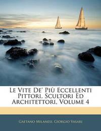 Le Vite de' Pi Eccellenti Pittori, Scultori Ed Architettori, Volume 4 by Giorgio Vasari