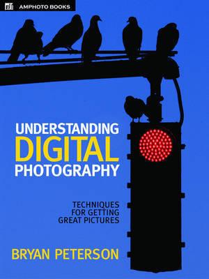 Understanding Digital Photography by Bryan Peterson