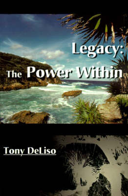 Legacy: The Power Within by Tony DeLiso