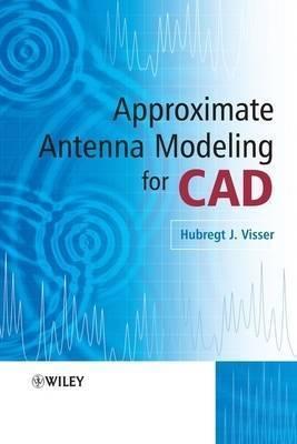 Approximate Antenna Modeling for CAD by Hubregt J. Visser