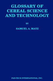 Glossary of Cereal Science and Technology by Samuel A Matz