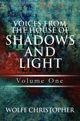 Voices from the House of Shadows and Light: Volume One by Wolfe Christopher image