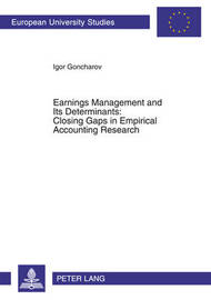 Earnings Management and Its Determinants: Closing Gaps in Empirical Accounting Research: 3167 by Igor Goncharov