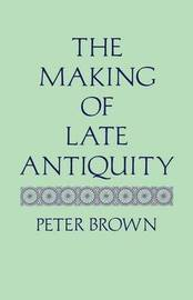 The Making of Late Antiquity by Peter Brown