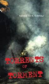 Torrents of Torment by Kenneth K Kamau