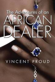 The Adventures of an African Dealer by Vincent Proud