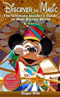 Discover the Magic: The Ultimate Insider's Guide to Walt Disney World by Roger Wilk image