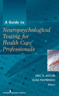 A Guide to Neuropsychological Testing for Health Care Professionals