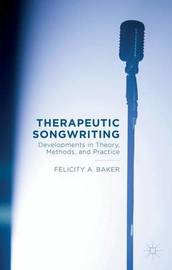 Therapeutic Songwriting by F Baker