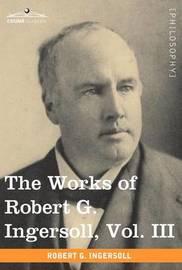 The Works of Robert G. Ingersoll, Vol. III (in 12 Volumes) by Robert Green Ingersoll