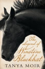 The Legend of Winstone Blackhat by Tanya Moir