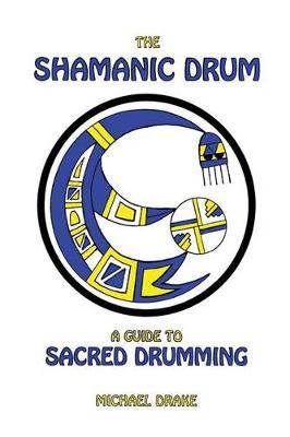 The Shamanic Drum by Michael Drake