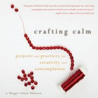 Crafting Calm by Maggie Oman Shannon