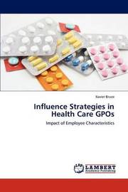 Influence Strategies in Health Care Gpos by Xavier Bruce