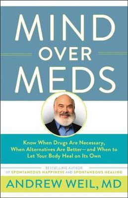 Mind Over Meds by Andrew Weil