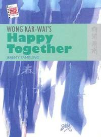 Wong Kar-wai's Happy Together by Jeremy Tambling