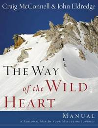The Way of the Wild Heart Manual by John Eldredge
