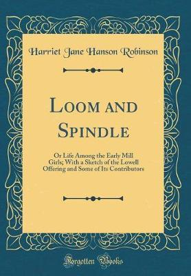 Loom and Spindle by Harriet Jane Hanson Robinson image