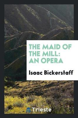The Maid of the Mill by Isaac Bickerstaff image