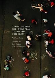 Games, Rhymes, and Wordplay of London Children by N. G. N Kelsey