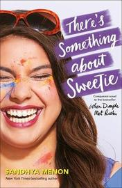 There's Something About Sweetie by Sandhya Menon image