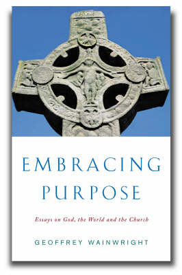 Embracing Purpose: Essays on God, the World and the Church by Geoffrey Wainwright image
