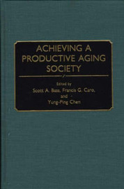 Achieving a Productive Aging Society by Scott A Bass