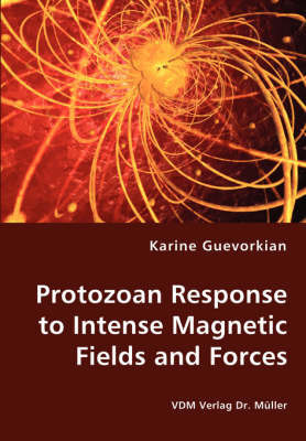 Protozoan Response to Intense Magnetic Fields and Forces by Karine Guevorkian
