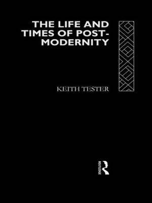 The Life and Times of Postmodernity by Keith Tester image
