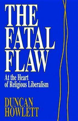 The Fatal Flaw: At the Heart of Liberal Religion by Duncan Howlett image